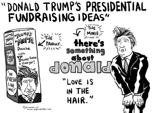 """Thursday POP/News """"ARGH!"""" – """"Trump's Presidential Fundraising Ideas"""""""